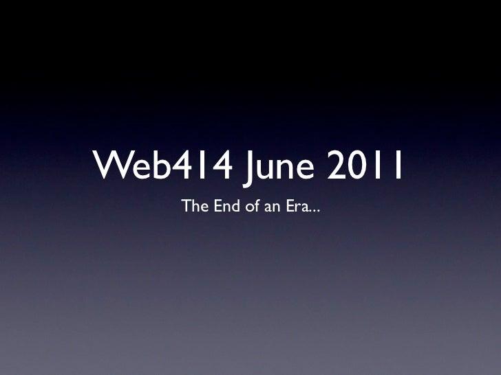 Web414 June 2011    The End of an Era...