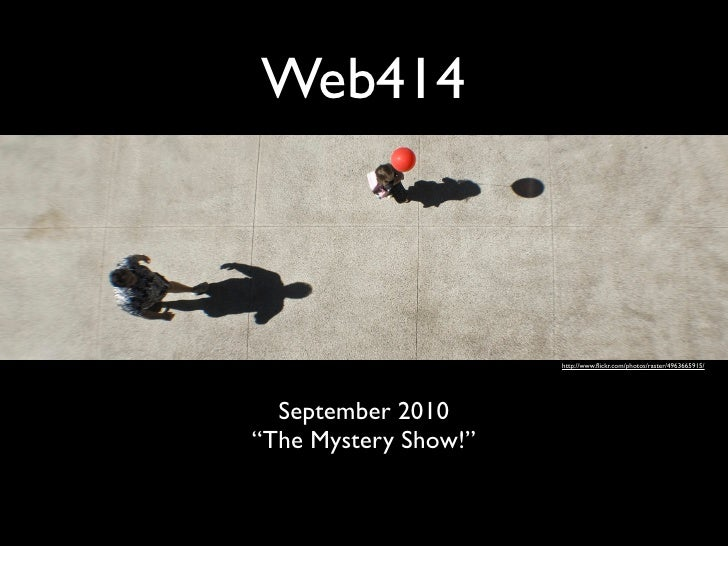 "Web414                      http://www.flickr.com/photos/raster/4963665915/  September 2010""The Mystery Show!"""