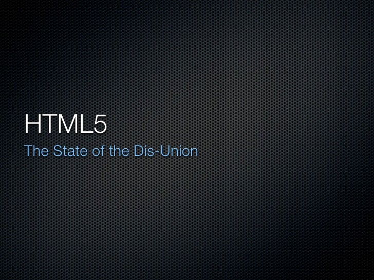 HTML5 The State of the Dis-Union