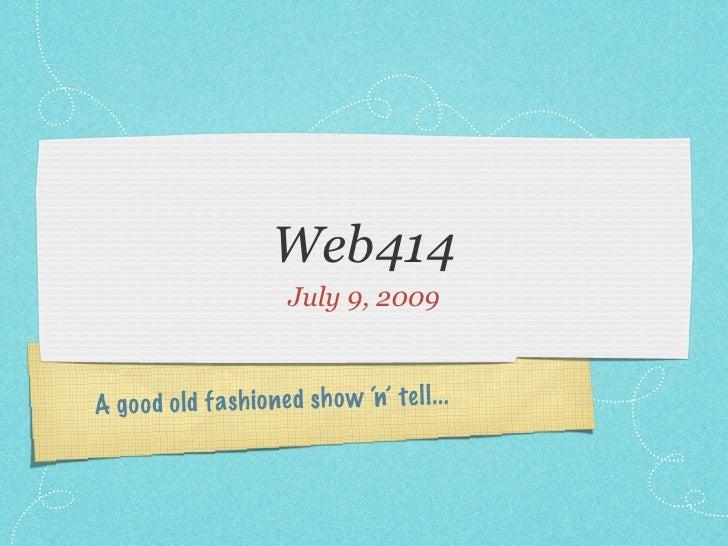 Web414                         July 9, 2009    A go od old fa sh io ned sh o w 'n' te ll ...