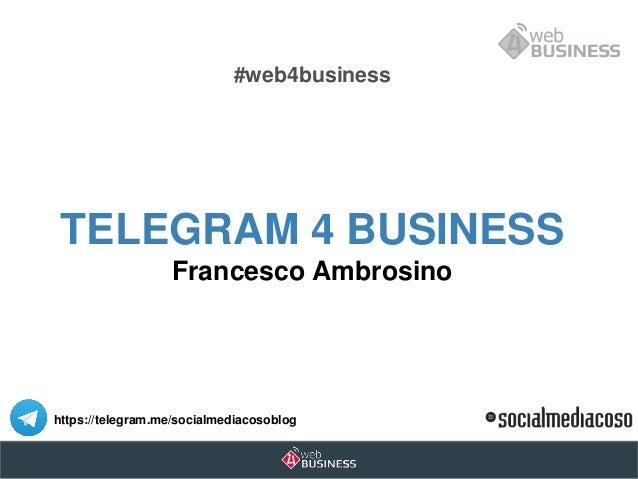 #web4business TELEGRAM 4 BUSINESS Francesco Ambrosino https://telegram.me/socialmediacosoblog