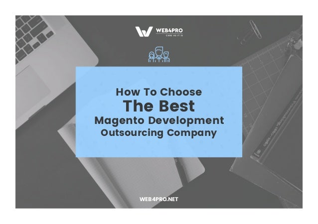 How To Choose The Best Magento Development Outsourcing Company WEB4PRO.NET