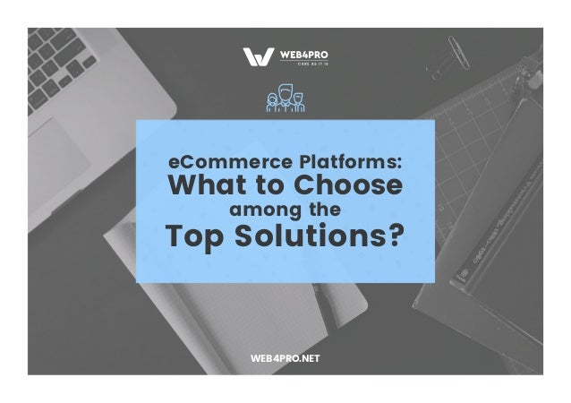 eCommerce Platforms: What to Choose among the Top Solutions? WEB4PRO.NET
