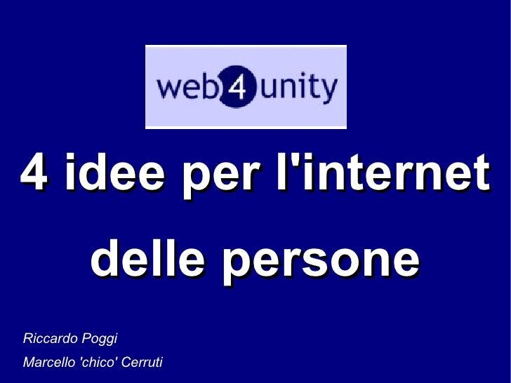 4 idee per l'internet delle persone Riccardo Poggi  Marcello 'chico' Cerruti
