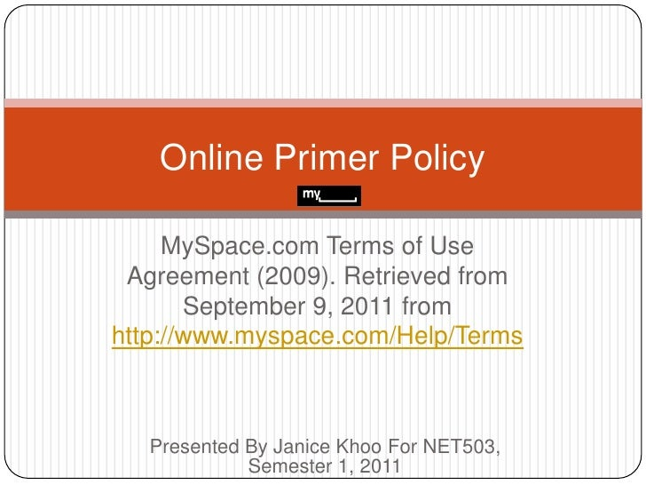 MySpace.com Terms of Use Agreement (2009). Retrieved from September 9, 2011 fromhttp://www.myspace.com/Help/Terms<br />Onl...