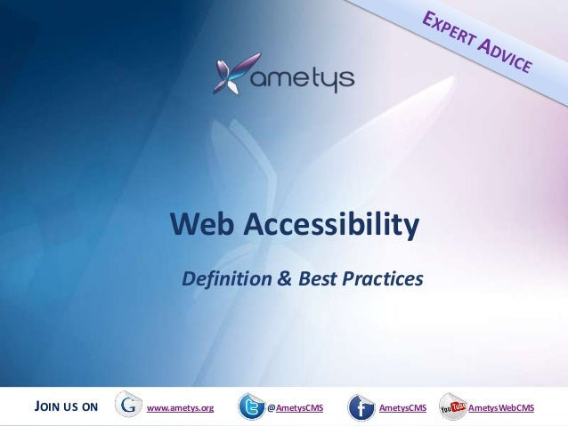 Web Accessibility                    Definition & Best PracticesJOIN US ON   www.ametys.org   @AmetysCMS   AmetysCMS   Ame...
