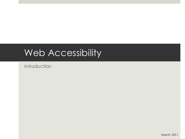 Web AccessibilityIntroduction                    March, 2011