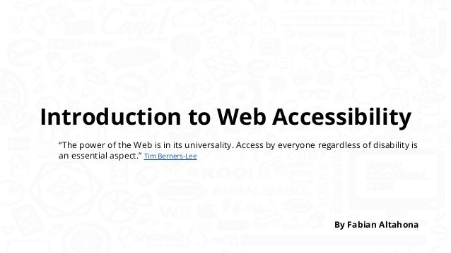 "Introduction to Web Accessibility ""The power of the Web is in its universality. Access by everyone regardless of disabilit..."