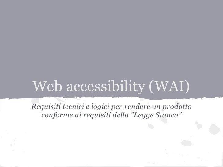 """Web accessibility (WAI)Requisiti tecnici e logici per rendere un prodotto  conforme ai requisiti della """"Legge Stanca"""""""