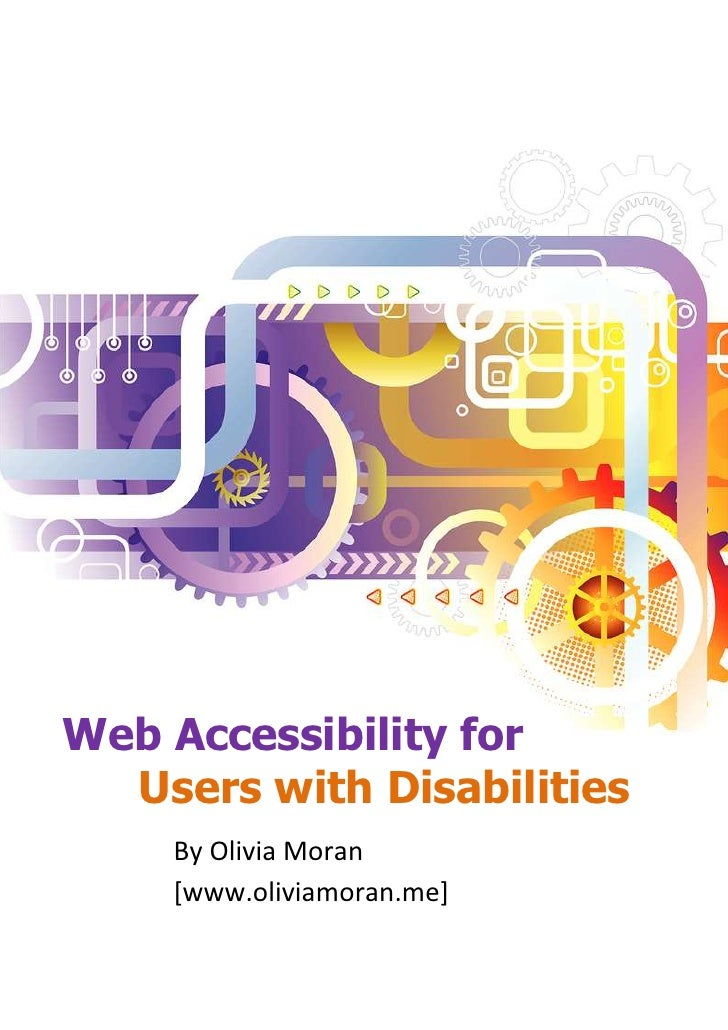 Web Accessibility for  Users with Disabilities            By Olivia Moran            [www.oliviamoran.me]  1   © Olivia Mo...