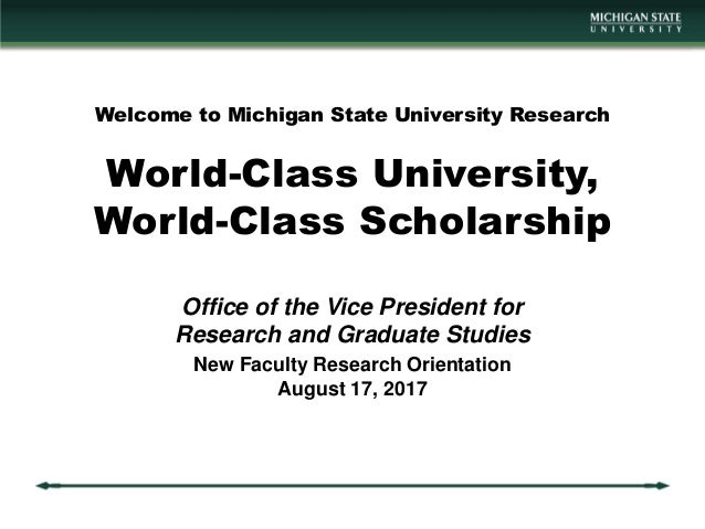 Welcome to Michigan State University Research World-Class University, World-Class Scholarship Office of the Vice President...
