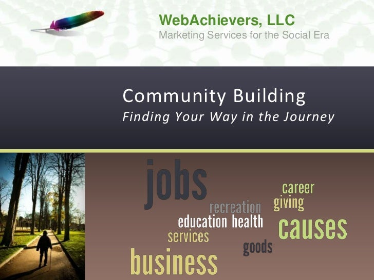 WebAchievers, LLC     Marketing Services for the Social EraCommunity BuildingFinding Your Way in the Journey