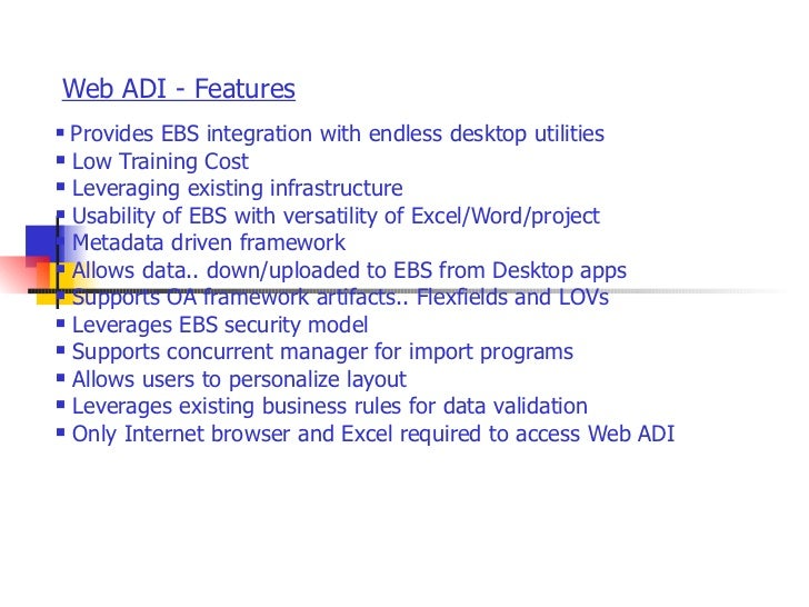 Web ADI - Features <ul><li>Provides EBS integration with endless desktop utilities </li></ul><ul><li>Low Training Cost  </...
