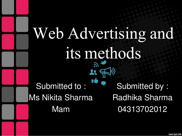 Web Advertising and  its methods  Submitted to :  Ms Nikita Sharma  Mam  Submitted by :  Radhika Sharma  04313702012