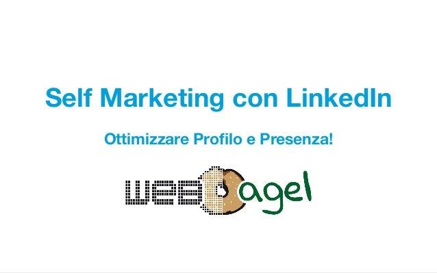 Self Marketing con LinkedIn Self Marketing con LinkedIn Ottimizzare Profilo e Presenza!