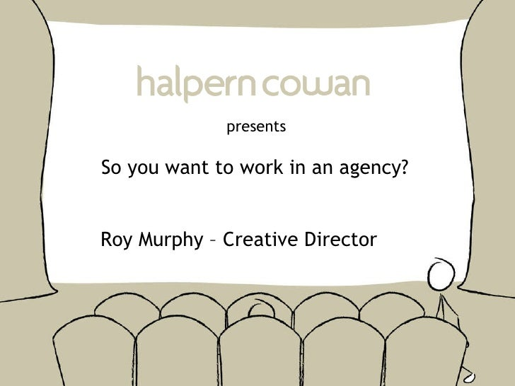 presents So you want to work in an agency? Roy Murphy – Creative Director