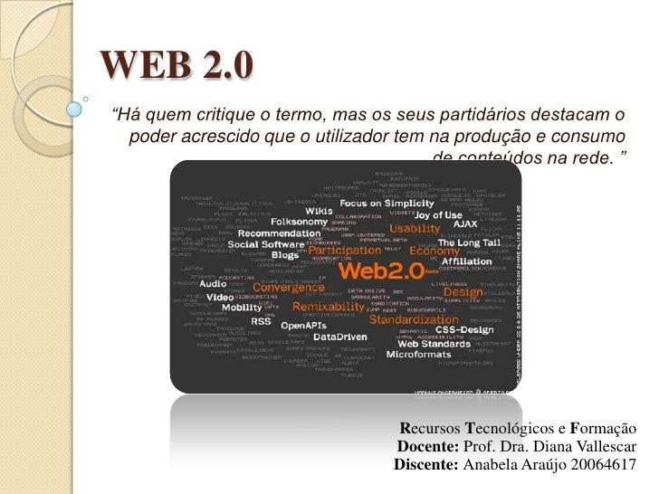 """WEB 2.0<br />""""Há quem critique o termo, mas os seus partidários destacam o poder acrescido que o utilizador tem na produçã..."""