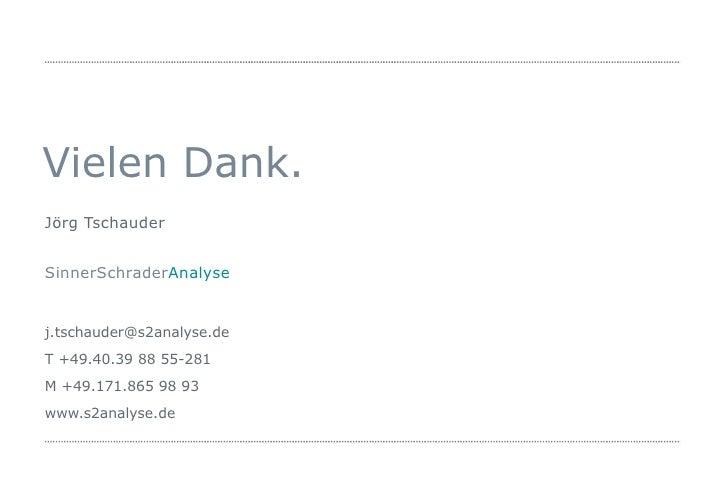 Jörg Tschauder SinnerSchrader Analyse j.tschauder@s2analyse.de  T +49.40.39 88 55-281 M +49.171.865 98 93 www.s2analyse.de...