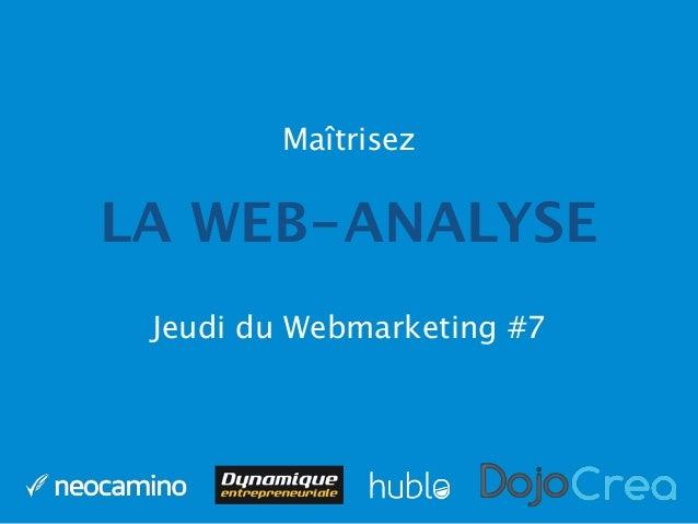 LA WEB-ANALYSE Maîtrisez Jeudi du Webmarketing #7