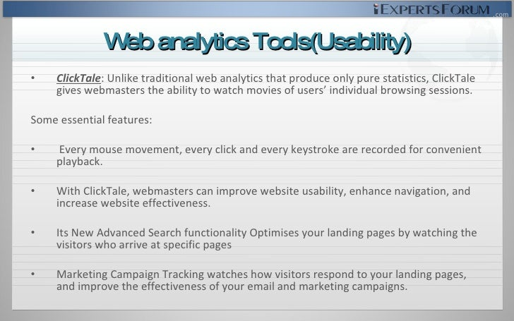 <ul><li>ClickTale :  Unlike traditional web analytics that produce only pure statistics, ClickTale gives webmasters the ab...