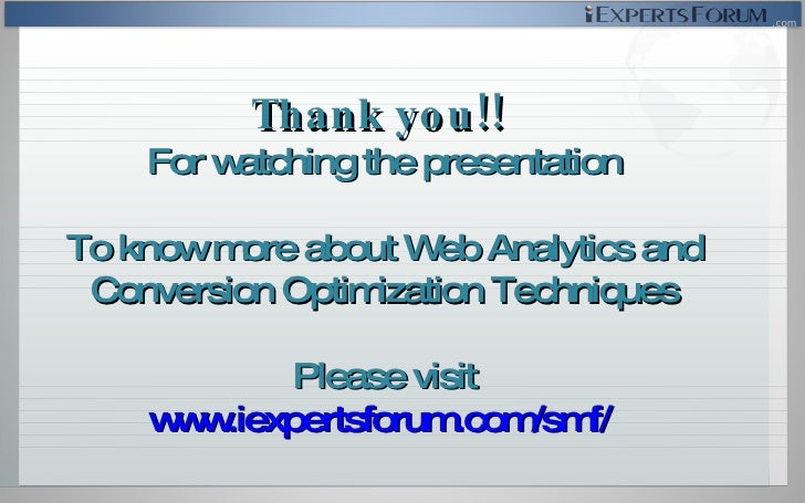 Thank you!!  For watching the presentation To know more about Web Analytics and Conversion Optimization Techniques Please ...