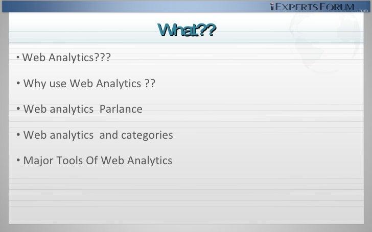 <ul><li>Web Analytics??? </li></ul><ul><li>Why use Web Analytics ?? </li></ul><ul><li>Web analytics  Parlance  </li></ul><...