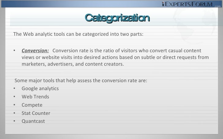 <ul><li>The Web analytic tools can be categorized into two parts: </li></ul><ul><li>Conversion:   Conversion rate is the r...