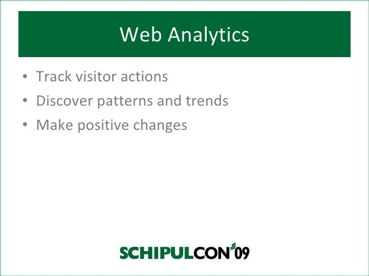 Web Analytics - What do those Numbers Mean? - SchipulCon 09 Slide 3