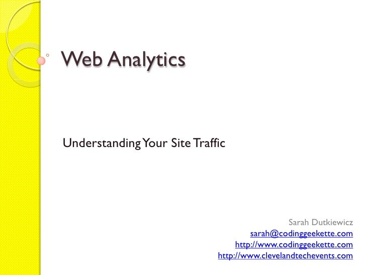 Web Analytics   Understanding Your Site Traffic                                                     Sarah Dutkiewicz      ...