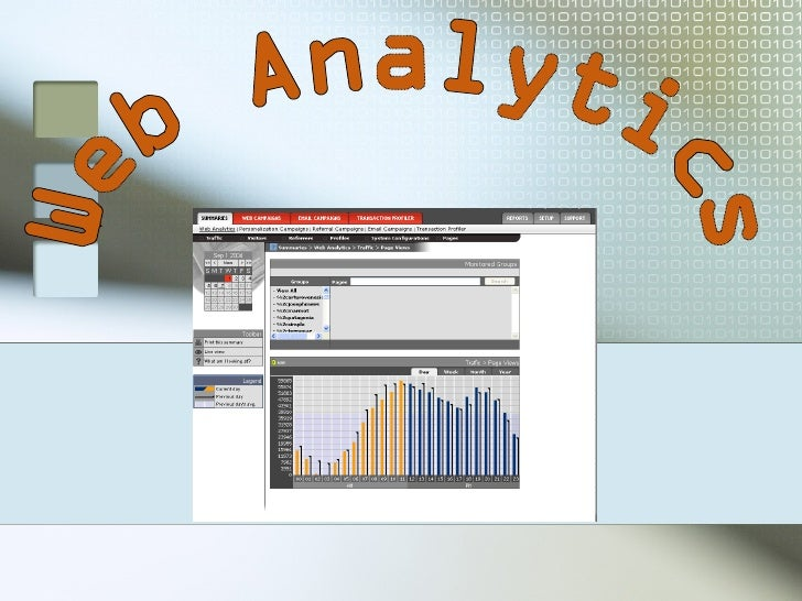 Defining Web Analytics Web Analytics is …    the process of analyzing the behavior of visitors to     a Web site. The use...