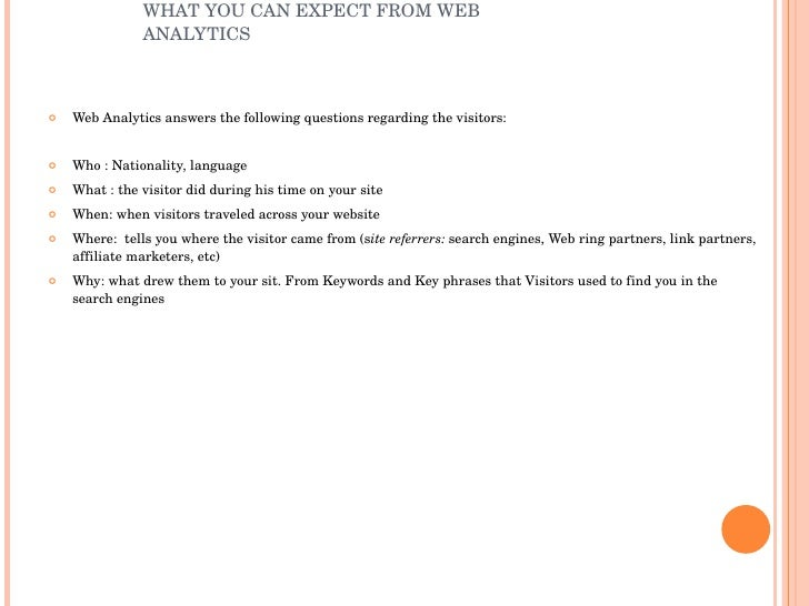 WHAT YOU CAN EXPECT FROM WEB ANALYTICS  <ul><li>Web Analytics answers the following questions regarding the visitors: </li...