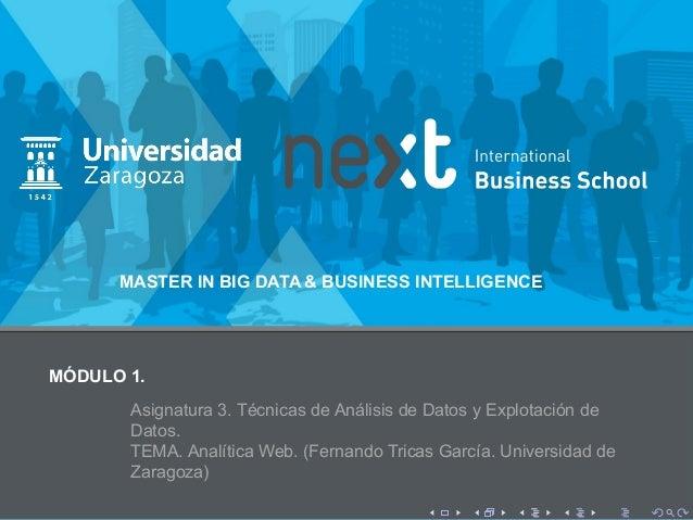MÓDULO 1. Asignatura 3. Técnicas de Análisis de Datos y Explotación de Datos. TEMA. Analítica Web. (Fernando Tricas García...