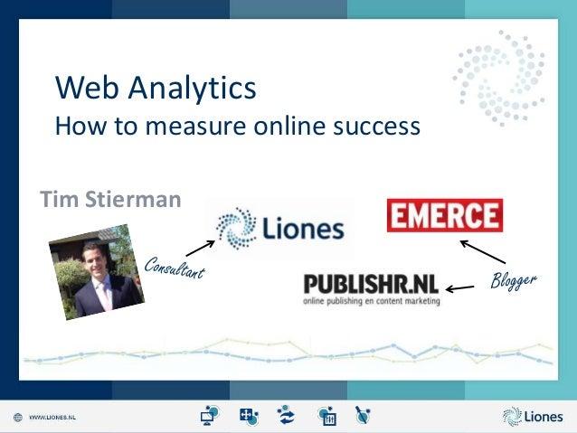 Web AnalyticsHow to measure online successTim Stierman