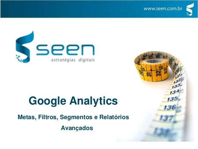 Google Analytics Metas, Filtros, Segmentos e Relatórios Avançados