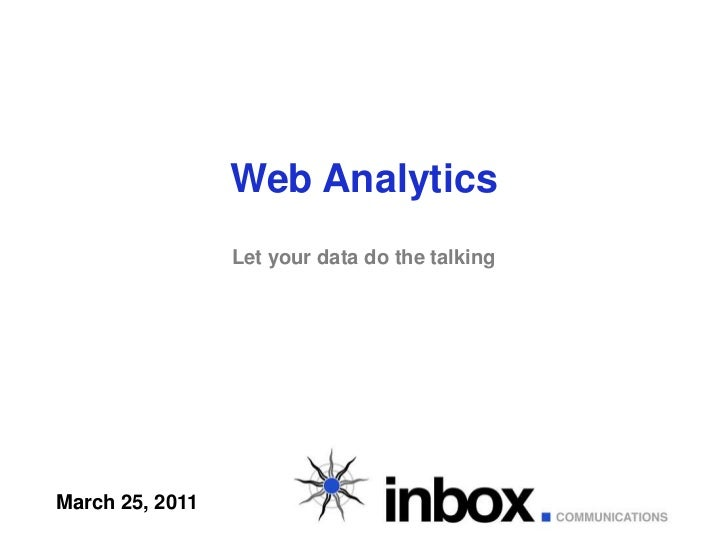 Web AnalyticsLet your data do the talking<br />March 25, 2011<br />