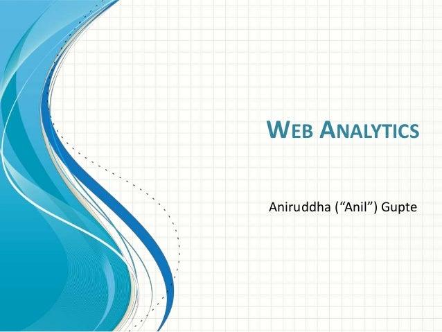"""WEB ANALYTICS Aniruddha (""""Anil"""") Gupte"""
