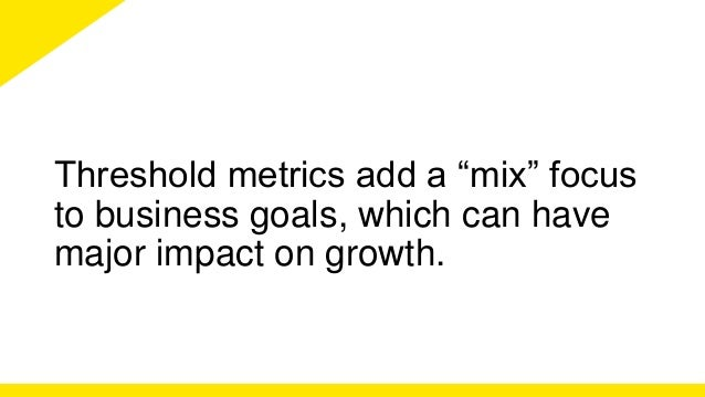 Keep in Mind  Always understand how a metric will be used, and whether an  average (mean, median, or mode) is the best way...