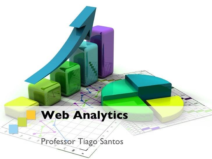 Web AnalyticsProfessor Tiago Santos