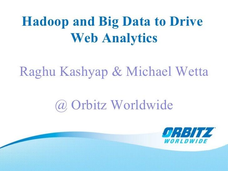 Hadoop and Big Data to Drive  Web Analytics Raghu Kashyap & Michael Wetta @ Orbitz Worldwide