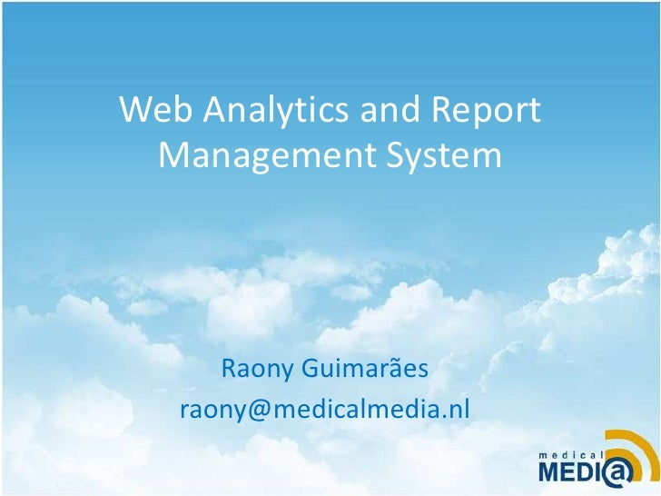 Web Analytics and Report Management System<br />Raony Guimarães<br />raony@medicalmedia.nl<br />