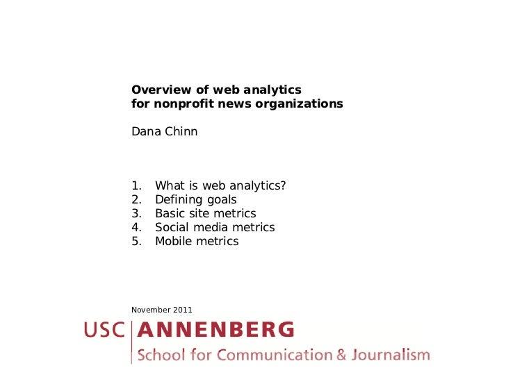 Overview of web analyticsfor nonprofit news organizationsDana Chinn1.   What is web analytics?2.   Defining goals3.   Basi...