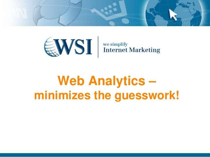 Web Analytics –minimizes the guesswork!