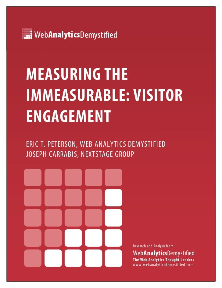 MEASURING THE IMMEASURABLE: VISITOR ENGAGEMENT ERIC T. PETERSON, WEB ANALYTICS DEMYSTIFIED JOSEPH CARRABIS, NEXTSTAGE GROU...