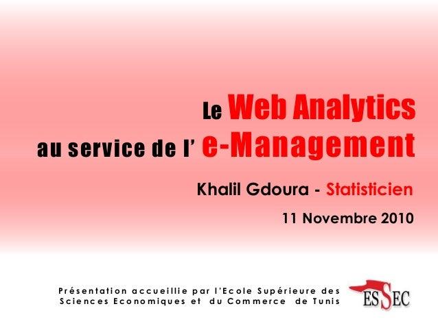 Le Web Analytics au service de l' e-Management Khalil Gdoura - Statisticien P r é s e n t a t i o n a c c u e i l l i e p ...