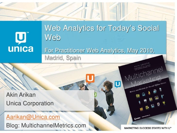 Web Analytics for Today's Social Web<br />For Practitioner Web Analytics, May 2010, Madrid, Spain<br />Akin Arikan<br />Un...