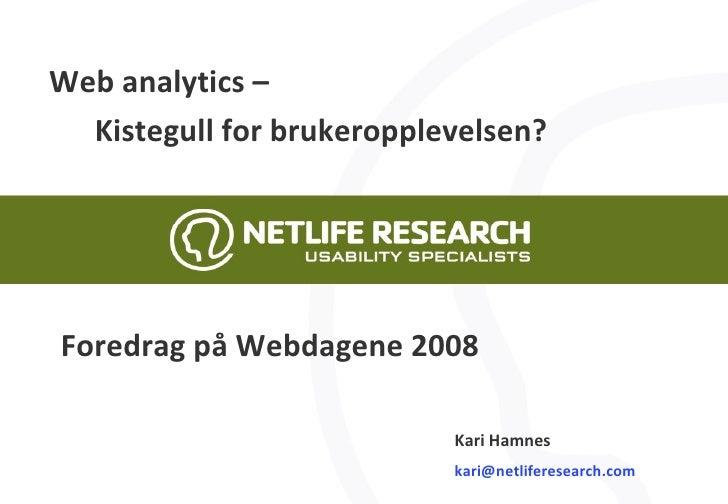 Web analytics –   Kistegull for brukeropplevelsen? Kari Hamnes [email_address] Foredrag på Webdagene 2008