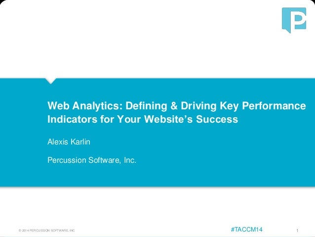 © 2014 PERCUSSION SOFTWARE, INC 1#TACCM14 Web Analytics: Defining & Driving Key Performance Indicators for Your Website's ...