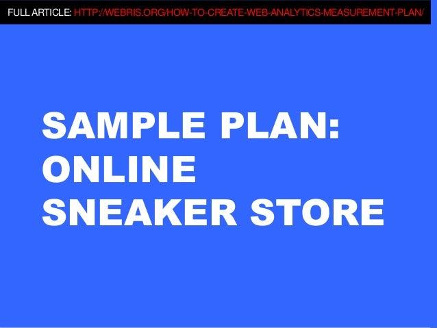 SAMPLE PLAN: ONLINE SNEAKER STORE FULLARTICLE: HTTP://WEBRIS.ORG/HOW-TO-CREATE-WEB-ANALYTICS-MEASUREMENT-PLAN/
