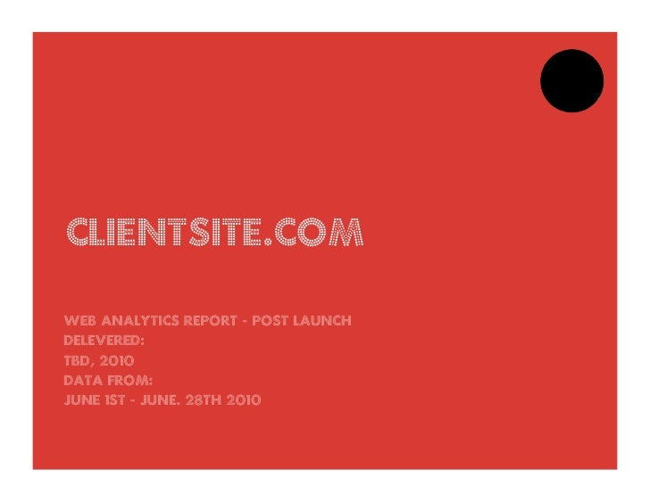 clientsite.com  Web Analytics Report - Post launch Delevered: tbd, 2010 Data from: June 1st - june. 28th 2010