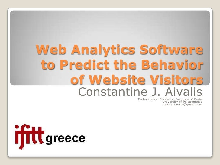 Web Analytics Software to Predict the Behavior of Website Visitors<br />Constantine J. Aivalis<br />Technological Educatio...